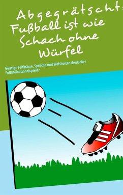 Abgegrätscht: Fußball ist wie Schach ohne Würfel (eBook, ePUB)