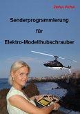 Senderprogrammierung für Elektro-Modellhubschrauber (eBook, ePUB)