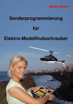 Senderprogrammierung für Elektro-Modellhubschrauber (eBook, ePUB) - Pichel, Stefan