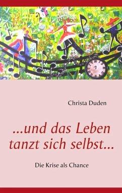 ...und das Leben tanzt sich selbst... (eBook, ePUB) - Duden, Christa