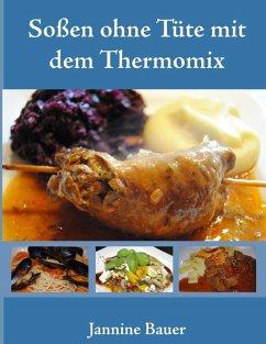 Soßen ohne Tüte mit dem Thermomix (eBook, ePUB) - Bauer, Jannine