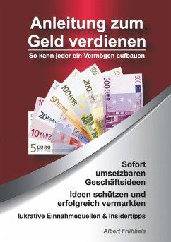 Anleitung zum Geld verdienen (eBook, ePUB)