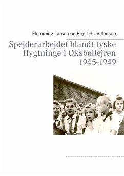Spejderarbejdet blandt tyske flygtninge i Oksbøllejren 1945-1949 (eBook, ePUB)