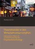 Theorietransfer in den Wirtschaftswissenschaften: Explanatorische Defizite und normative Konsequenzen der Organizational Ecology (eBook, ePUB)