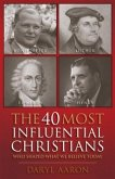 40 Most Influential Christians . . . Who Shaped What We Believe Today (eBook, ePUB)