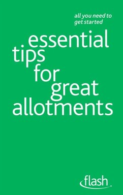 Essential Tips for Great Allotments: Flash (eBook, ePUB) - Stokes, Geoff