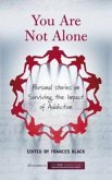 You Are Not Alone: Personal Stories on Surviving the Impact of Addiction (eBook, ePUB)