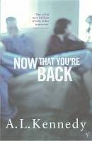 Now That You're Back (eBook, ePUB) - Kennedy, A. L.