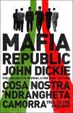 Mafia Republic: Italy's Criminal Curse. Cosa Nostra, 'Ndrangheta and Camorra from 1946 to the Present (eBook, ePUB)