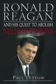 Ronald Reagan and His Quest to Abolish Nuclear Weapons (eBook, ePUB)