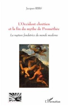 L'occident chretien et la fin du mythe de promethee - la rup (eBook, PDF)