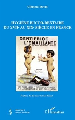 Hygiene bucco-dentaire du XVIIe au XIXe siecle en France (eBook, PDF)