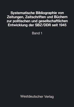 Systematische Bibliographie von Zeitungen, Zeitschriften und Büchern zur politischen und gesellschaftlichen Entwicklung der SBZ/DDR seit 1945