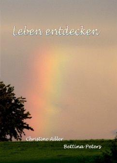 Leben entdecken - Adler, Christine; Peters, Bettina