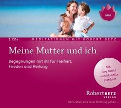 Meine Mutter und ich - Meditationen, 2 Audio-CDs - Betz, Robert