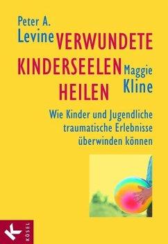 Verwundete Kinderseelen heilen (eBook, ePUB) - Levine, Peter A.; Kline, Maggie
