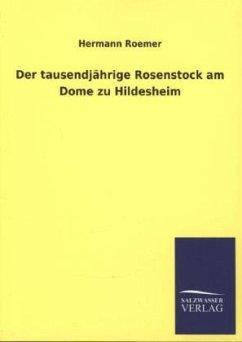 Der tausendjährige Rosenstock am Dome zu Hildesheim - Roemer, Hermann
