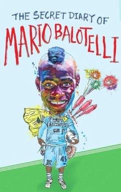 The Secret Diary of Mario Balotelli (eBook, ePUB) - Vincent, Bruno