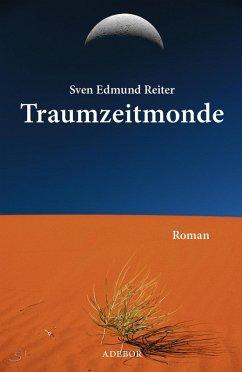 Traumzeitmonde (eBook, ePUB) - Reiter, Sven Edmund