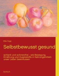 Selbstbewusst gesund (eBook, ePUB) - Hugo, Elke