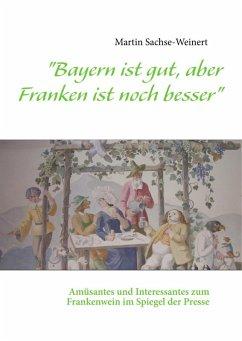 """""""Bayern ist gut, aber Franken ist noch besser"""" (eBook, ePUB)"""