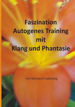 Faszination Autogenes Training mit Klang und Phantasie (eBook, ePUB) - Frederking, Reinhard