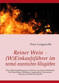 Reiner Wein - (W)Einkaufsführer im normal-neurotischen Alltagsleben (eBook, ePUB) - Longueville, Peter