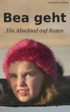 Bea geht (eBook, ePUB) - Willing, Sebastian