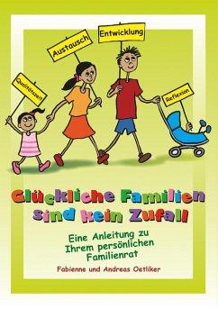 Glückliche Familien sind kein Zufall (eBook, ePUB) - Fabienne Oetliker; Andreas Oetliker