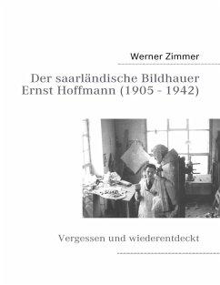 Der saarländische Bildhauer Ernst Hoffmann (eBook, ePUB)