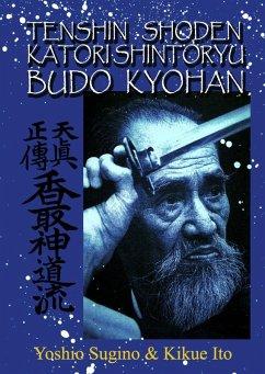 Tenshin Shoden Katori Shinto Ryu Budo Kyohan (eBook, ePUB) - Ito, Kikue; Sugino, Yoshio