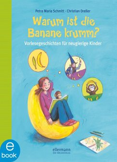Warum ist die Banane krumm? (eBook, ePUB) - Schmitt, Petra Maria; Dreller, Christian