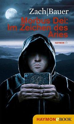 Im Zeichen des Aries / Morbus Dei Bd.3 (eBook, ePUB) - Zach, Bastian; Bauer, Matthias