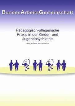 Pädagogisch-pflegerische Praxis in der Kinder- und Jugendpsychiatrie (eBook, ePUB)