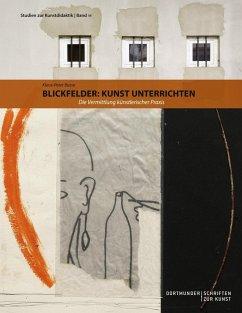 Blickfelder: Kunst unterrichten (eBook, ePUB)
