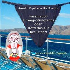 Faszination Einweg-Stringtanga oder: Kofferlos auf Kreuzfahrt (eBook, ePUB)