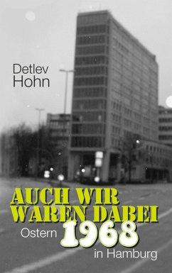Auch wir waren dabei. Ostern 1968 in Hamburg (eBook, ePUB)