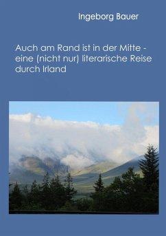Auch am Rand ist in der Mitte - eine (nicht nur) literarische Reise durch Irland (eBook, ePUB)
