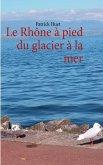Le Rhône à pied du glacier à la mer (eBook, ePUB)