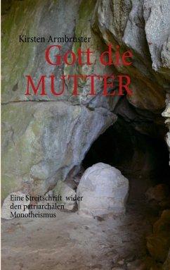 Gott die MUTTER (eBook, ePUB) - Armbruster, Kirsten