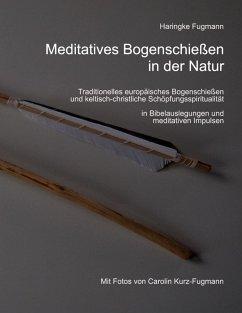 Meditatives Bogenschießen in der Natur (eBook, ePUB) - Fugmann, Haringke
