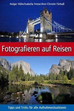 Fotografieren auf Reisen (eBook, ePUB) - Hühn, Holger; Fürbaß, Ann-Christin; Fetzer, Isabella