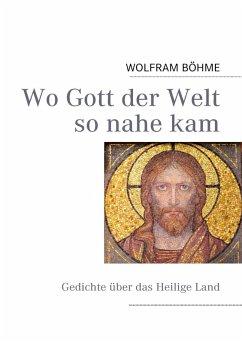 Wo Gott der Welt so nahe kam (eBook, ePUB)