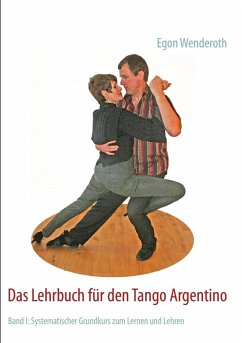Das Lehrbuch für den Tango Argentino (eBook, ePUB) - Wenderoth, Egon