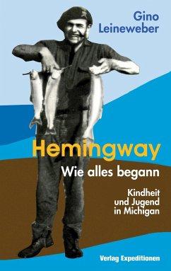 HEMINGWAY - WIE ALLES BEGANN - Leineweber, Gino