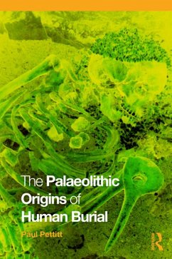 The Palaeolithic Origins of Human Burial (eBook, PDF) - Pettitt, Paul