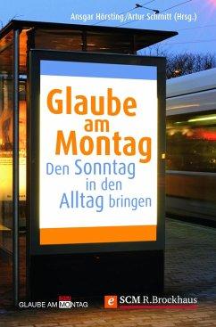 Glaube am Montag (eBook, ePUB) - Hörsting, Ansgar; Schmitt, Artur