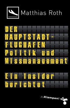 Der Hauptstadtflughafen (eBook, ePUB) - Roth, Matthias