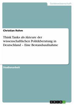 Think Tanks als Akteure der wissenschaftlichen Politikberatung in Deutschland – Eine Bestandsaufnahme (eBook, PDF)