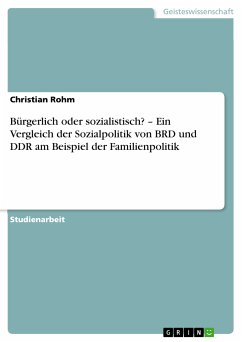 Bürgerlich oder sozialistisch? – Ein Vergleich der Sozialpolitik von BRD und DDR am Beispiel der Familienpolitik (eBook, PDF) - Rohm, Christian